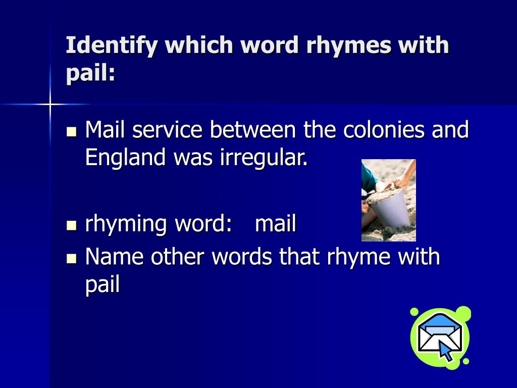 Identify which word rhymes with pail: