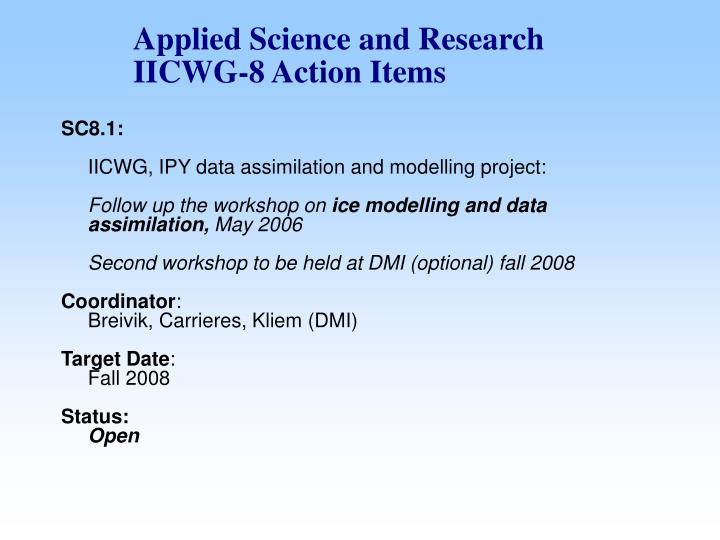 Applied Science and Research IICWG-8 Action Items