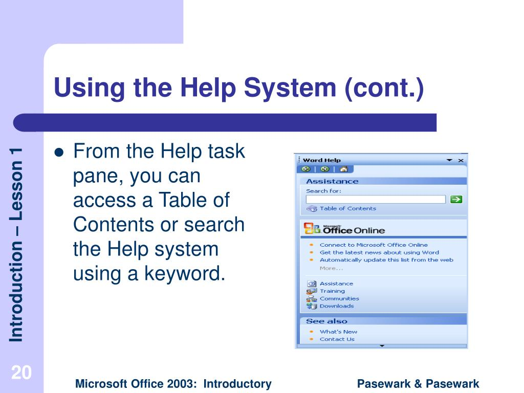From the Help task pane, you can access a Table of Contents or search the Help system using a keyword.
