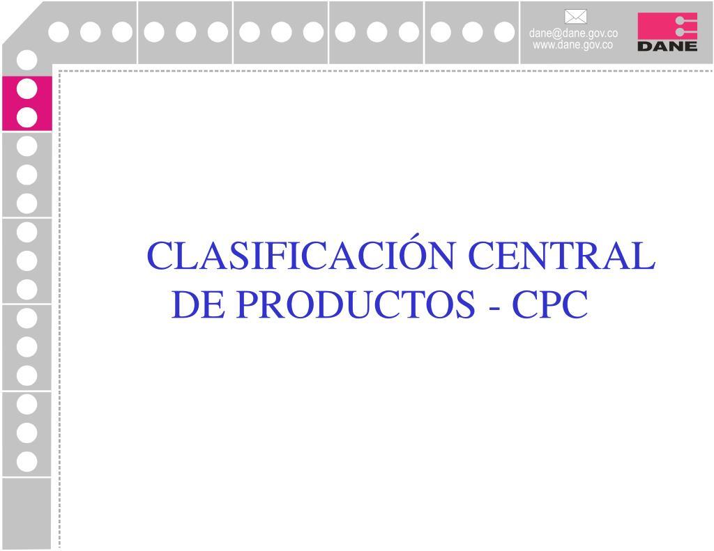 CLASIFICACIÓN CENTRAL DE PRODUCTOS - CPC