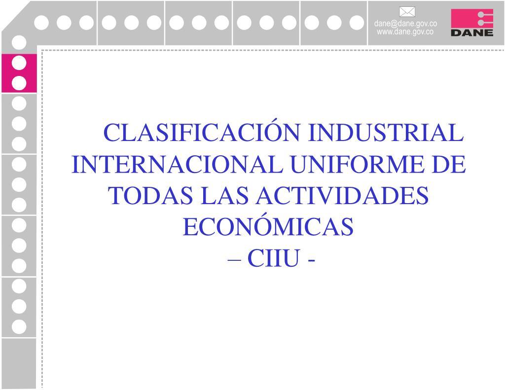 CLASIFICACIÓN INDUSTRIAL INTERNACIONAL UNIFORME DE TODAS LAS ACTIVIDADES ECONÓMICAS
