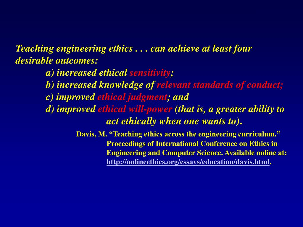 Teaching engineering ethics . . . can achieve at least four desirable outcomes: