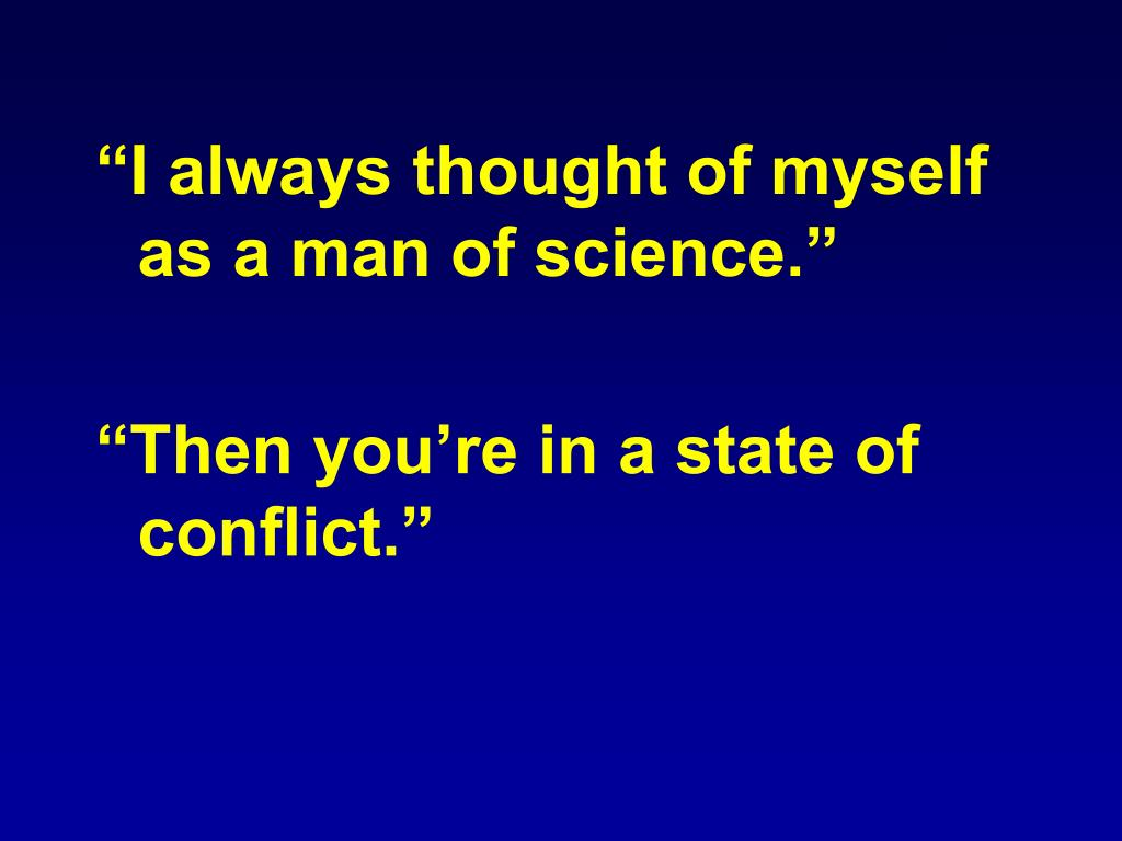 """I always thought of myself as a man of science."""