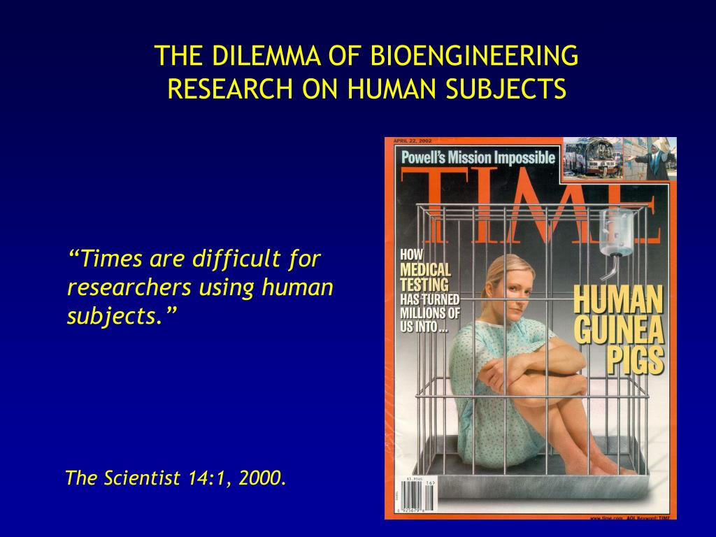 THE DILEMMA OF BIOENGINEERING RESEARCH ON HUMAN SUBJECTS
