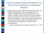 local governments ordered establish a fair process for considering accommodation requests54