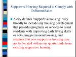 supportive housing required to comply with different rules