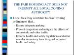 the fair housing act does not preempt all local zoning authority18