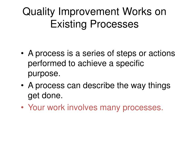 Quality improvement works on existing processes
