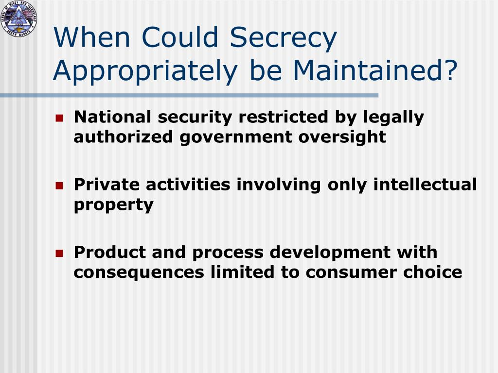 When Could Secrecy Appropriately be Maintained?