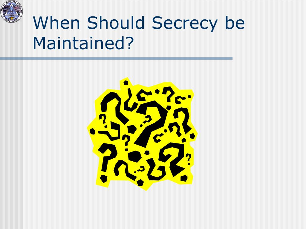 When Should Secrecy be Maintained?