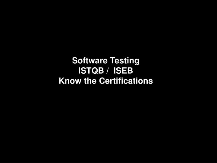 Software testing istqb iseb know the certifications