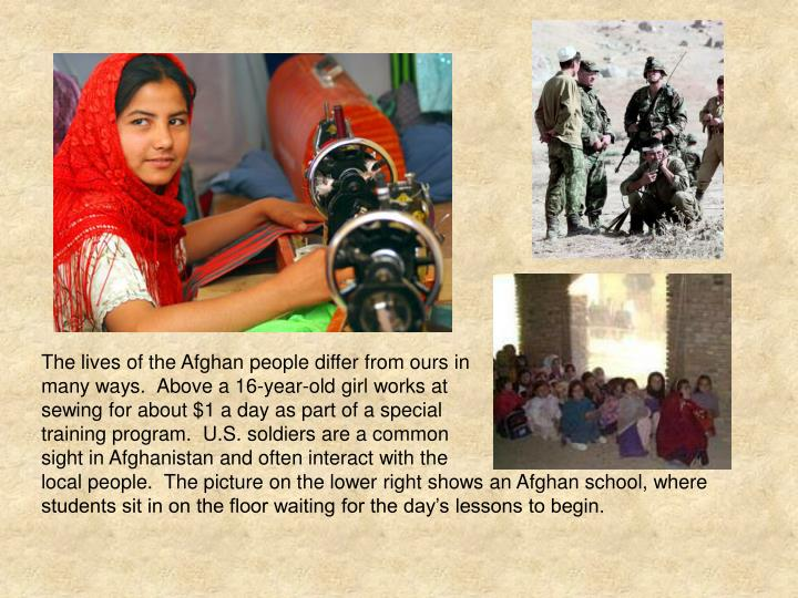 The lives of the Afghan people differ from ours in
