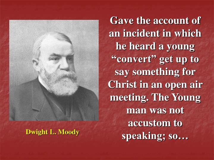 "Gave the account of an incident in which he heard a young ""convert"" get up to say something for ..."