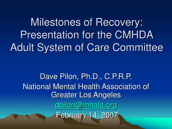 Milestones of recovery presentation for the cmhda adult system of care committee l.jpg