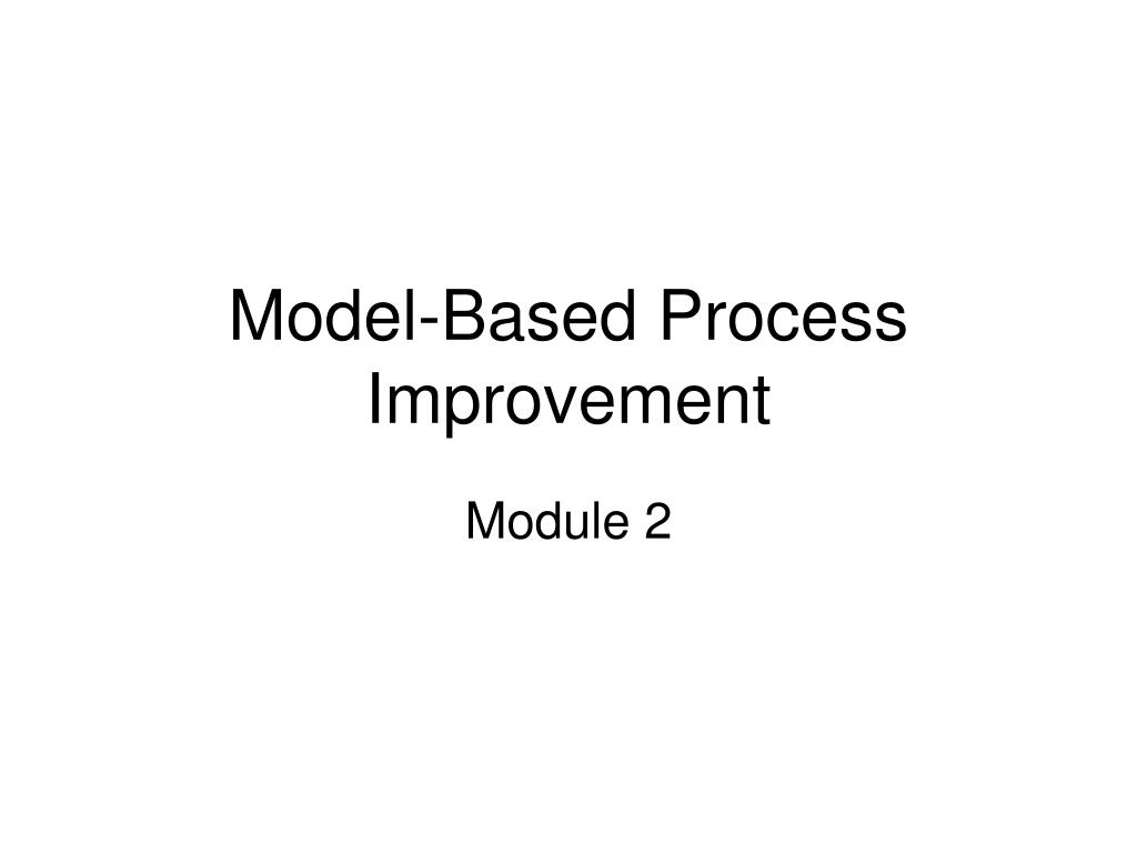 model based process improvement