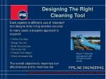 designing the right cleaning tool