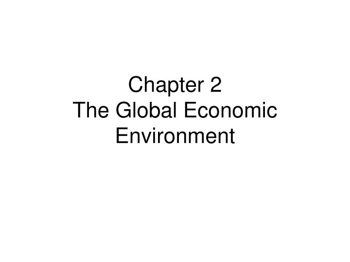 Chapter 2 the global economic environment l.jpg