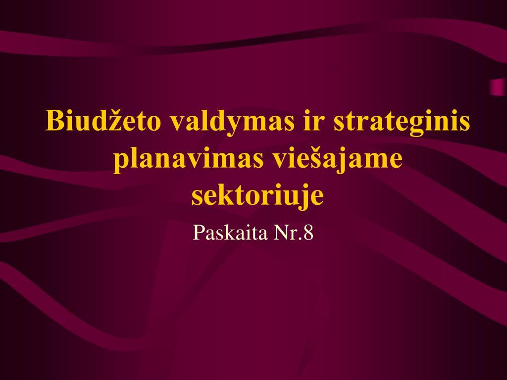 Biudžeto valdymas ir strateginis planavimas viešajame sektoriuje