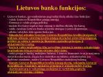 Lietuvos banko funkcijos l.jpg