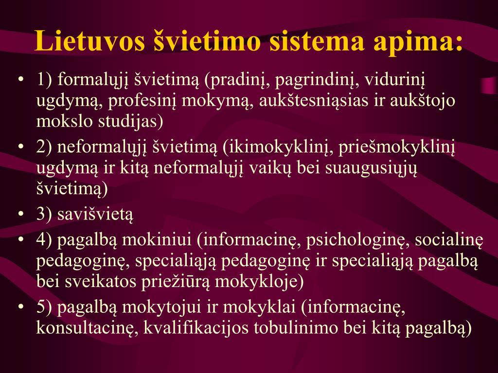 Lietuvos švietimo sistema apima: