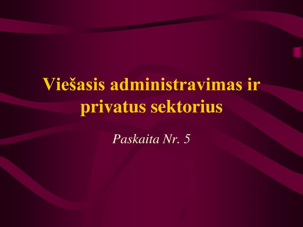 Viešasis administravimas ir privatus sektorius