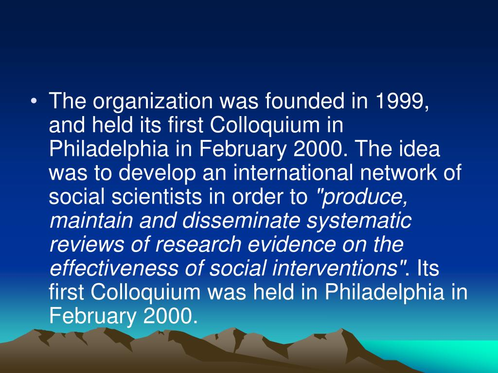 The organization was founded in 1999, and held its first Colloquium in Philadelphia in February 2000. The idea was to develop an international network of social scientists in order to