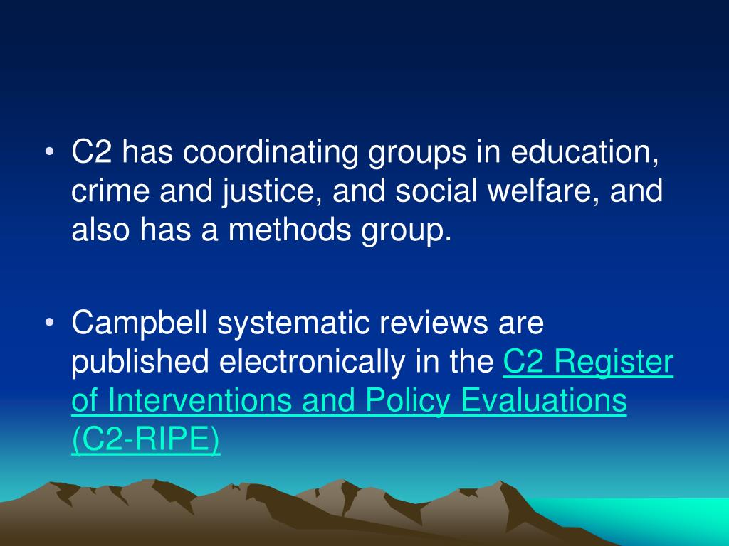 C2 has coordinating groups in education, crime and justice, and social welfare, and also has a methods group.