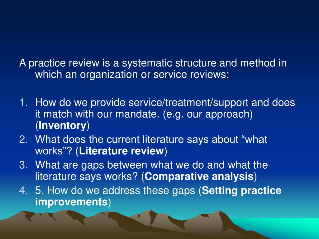 A practice review is a systematic structure and method in which an organization or service reviews;