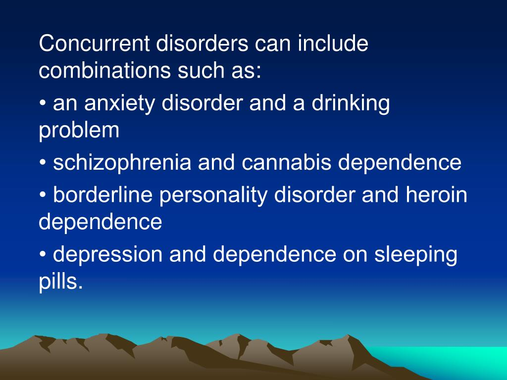 Concurrent disorders can include combinations such as: