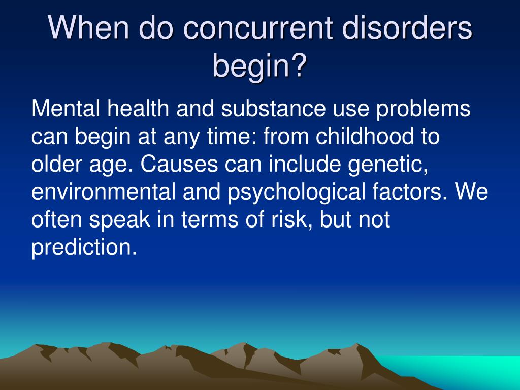 When do concurrent disorders begin?