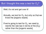 but i thought this was a test for o 2