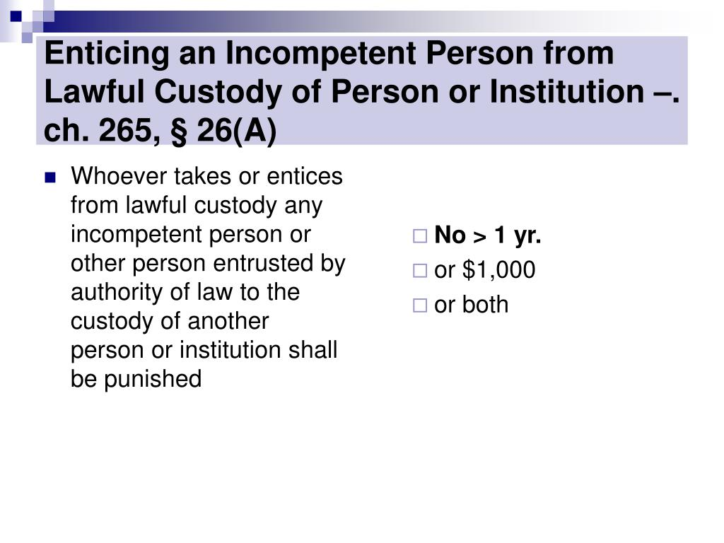 Whoever takes or entices from lawful custody any incompetent person or other person entrusted by authority of law to the custody of another person or institution shall be punished