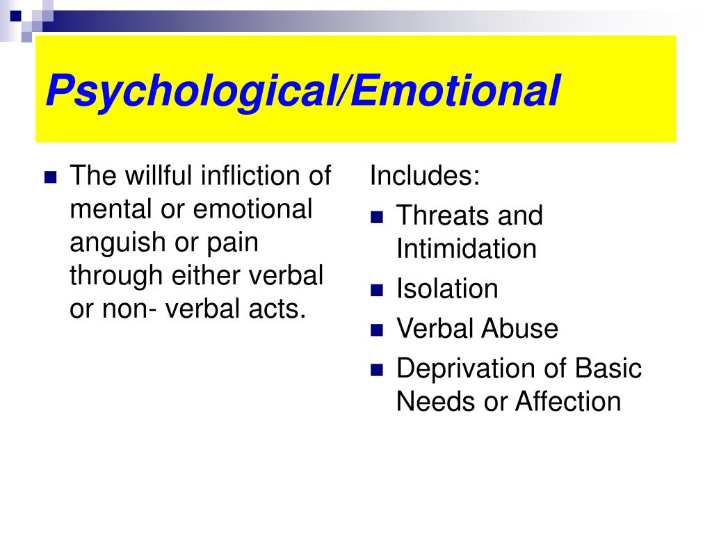 The willful infliction of mental or emotional anguish or pain through either verbal or non- verbal acts.
