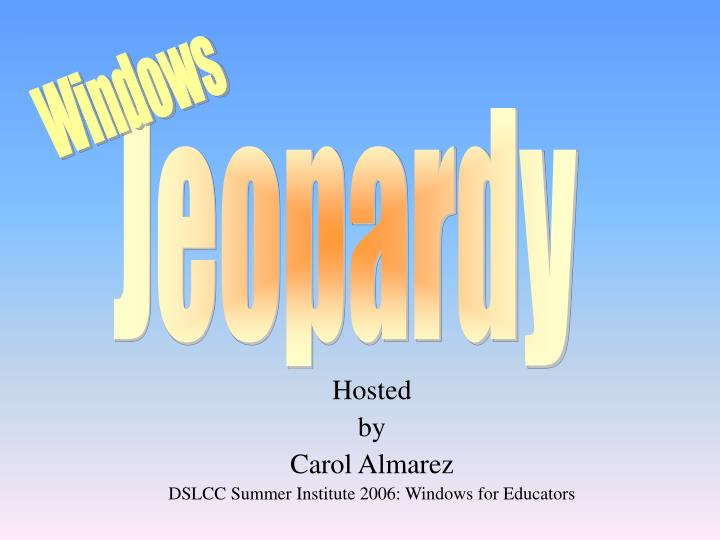 Hosted by carol almarez dslcc summer institute 2006 windows for educators l.jpg