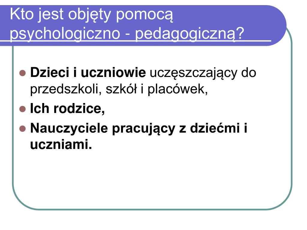 Kto jest objęty pomocą psychologiczno - pedagogiczną?