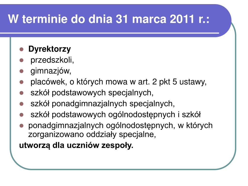 W terminie do dnia 31 marca 2011 r.: