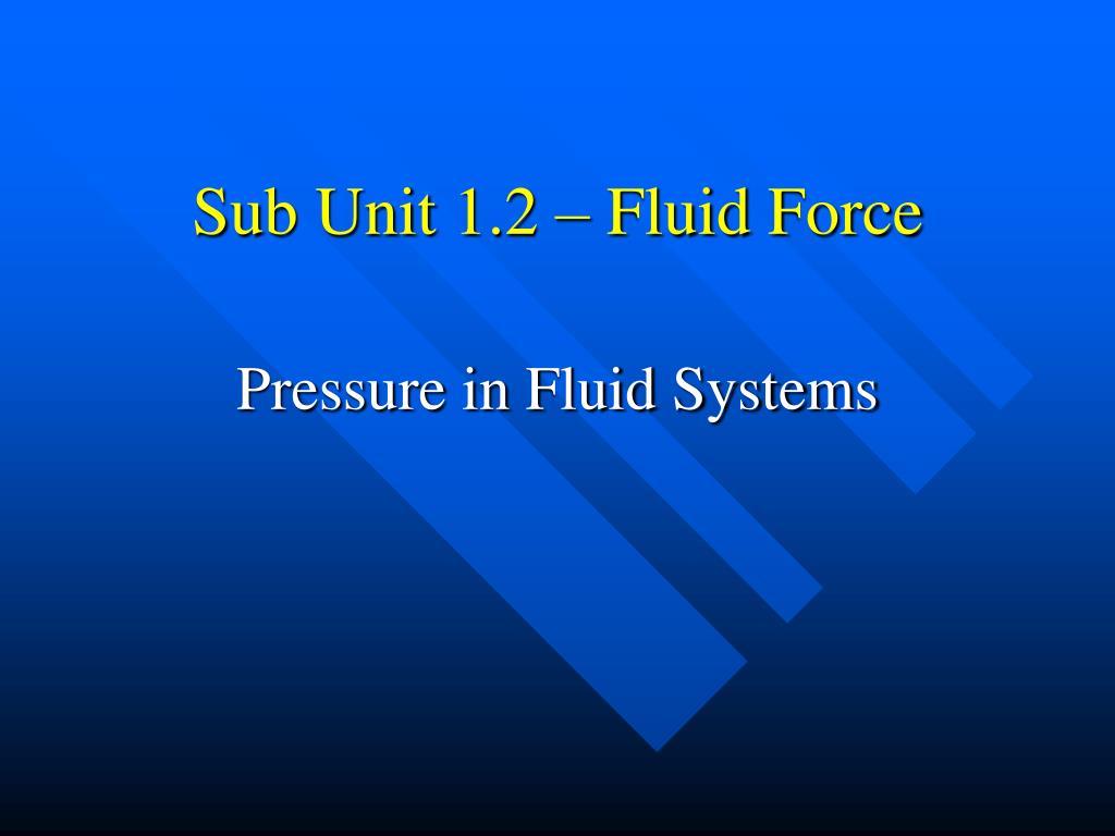 sub unit 1 2 fluid force