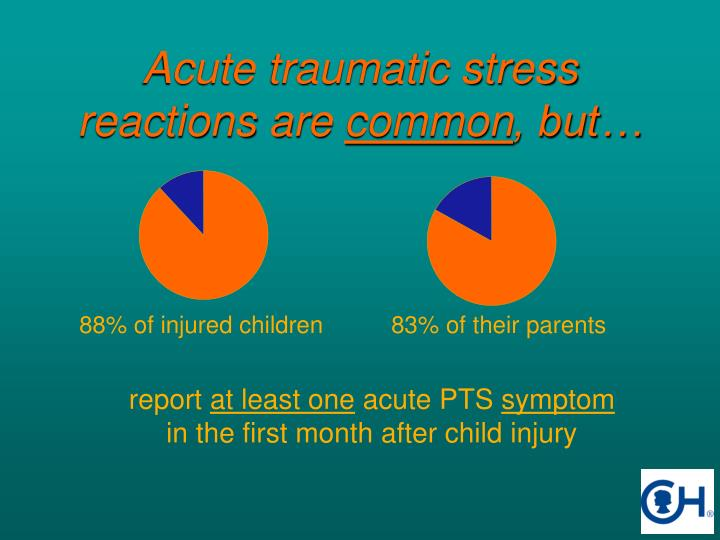 Acute traumatic stress reactions are common but l.jpg