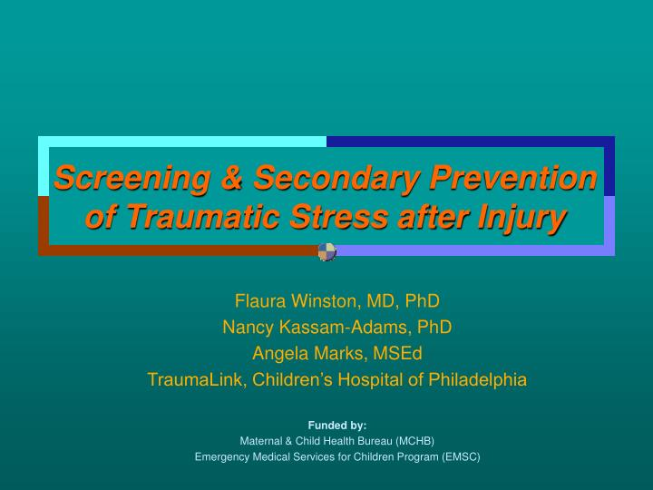 Screening secondary prevention of traumatic stress after injury l.jpg