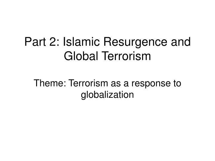 Part 2: Islamic Resurgence and Global Terrorism