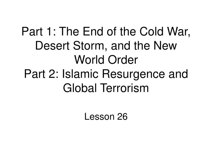 Part 1: The End of the Cold War, Desert Storm, and the New World Order