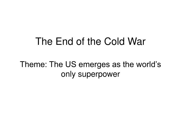 The end of the cold war theme the us emerges as the world s only superpower