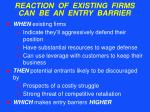 reaction of existing firms can be an entry barrier