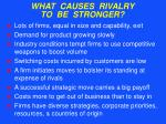 what causes rivalry to be stronger