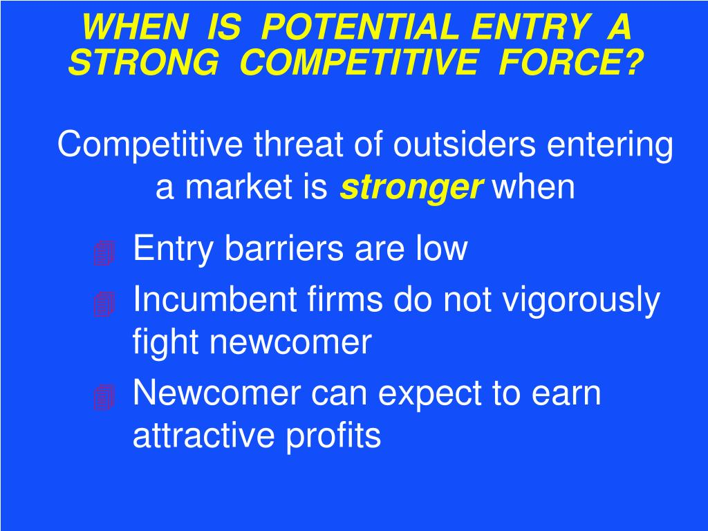 WHEN  IS  POTENTIAL ENTRY  A STRONG  COMPETITIVE  FORCE?