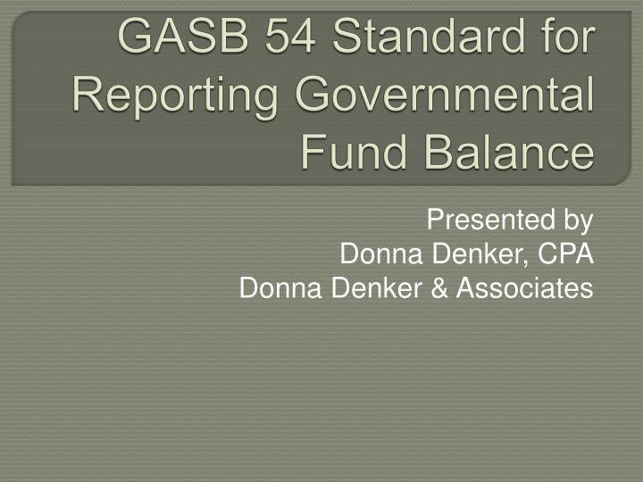 Gasb 54 standard for reporting governmental fund balance l.jpg