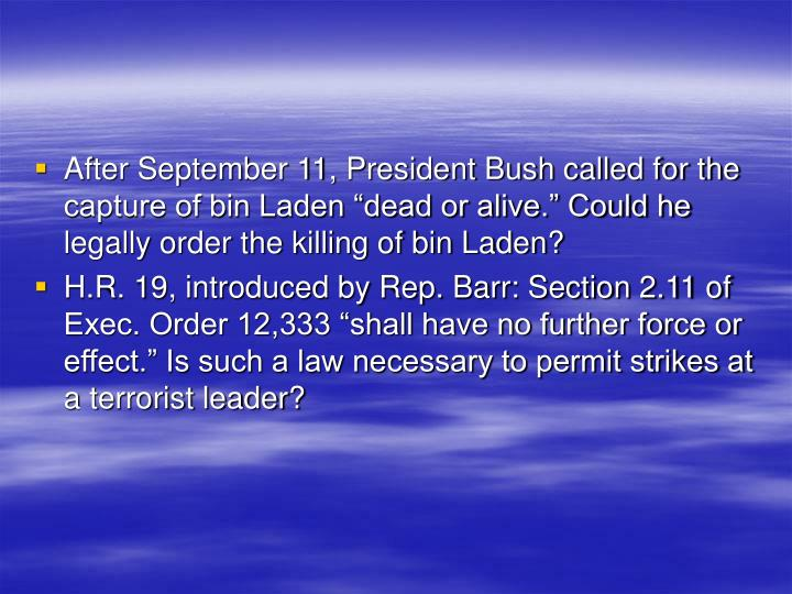 "After September 11, President Bush called for the capture of bin Laden ""dead or alive."" Could he legally order the killing of bin Laden?"