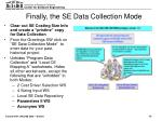 finally the se data collection mode