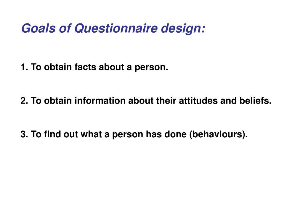Goals of Questionnaire design: