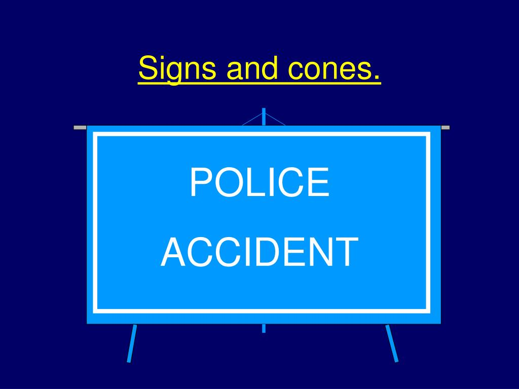 Signs and cones.